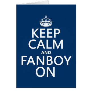 Keep Calm and Fanboy On in any color Greeting Card
