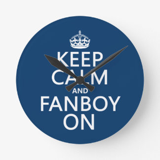 Keep Calm and Fanboy On in any color Clocks