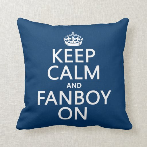 Keep Calm and Fanboy On (in any color) Pillows