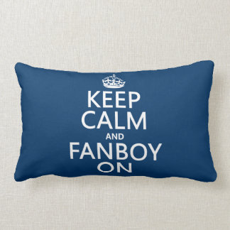 Keep Calm and Fanboy On in any color Throw Pillow
