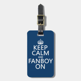 Keep Calm and Fanboy On in any color Travel Bag Tag