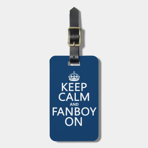 Keep Calm and Fanboy On (in any color) Travel Bag Tag