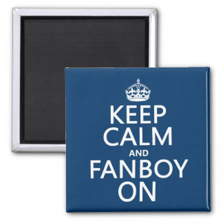 Keep Calm and Fanboy On in any color Magnet