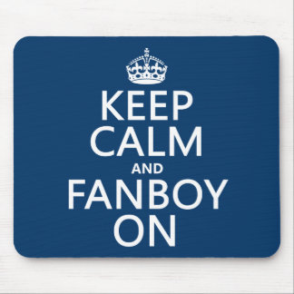 Keep Calm and Fanboy On in any color Mouse Pads