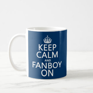 Keep Calm and Fanboy On (in any color) Mug