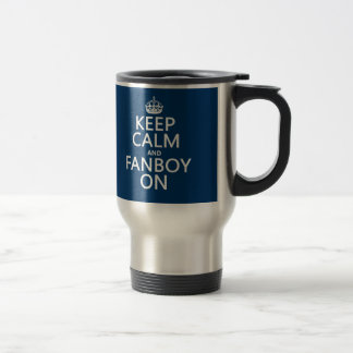 Keep Calm and Fanboy On (in any color) Mugs