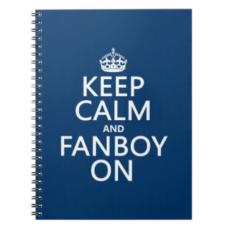 Keep Calm and Fanboy On in any color Notebook