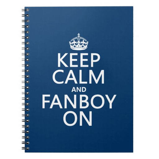 Keep Calm and Fanboy On (in any color) Notebook