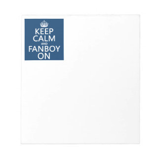 Keep Calm and Fanboy On in any color Memo Pads