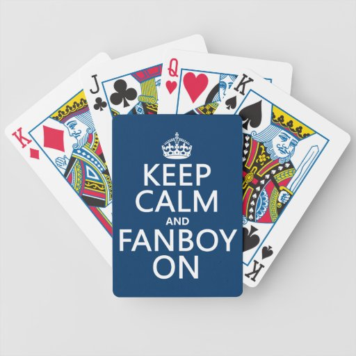 Keep Calm and Fanboy On (in any color) Playing Cards