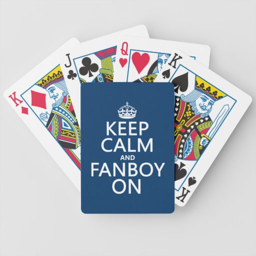 Keep Calm and Fanboy On (in any color) Bicycle Playing Cards