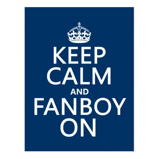 Keep Calm and Fanboy On (in any color) Postcard