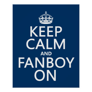 Keep Calm and Fanboy On in any color Posters