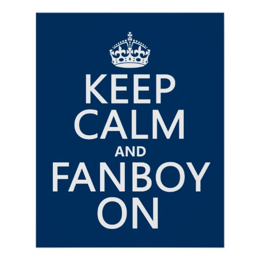Keep Calm and Fanboy On (in any color) Posters