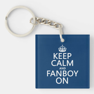 Keep Calm and Fanboy On (in any color) Single-Sided Square Acrylic Key Ring