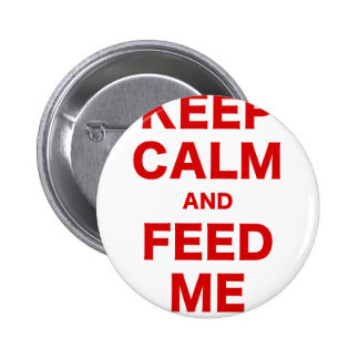 Keep Calm and Feed Me Buttons