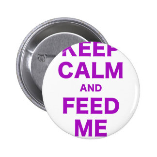 Keep Calm and Feed Me Pinback Buttons