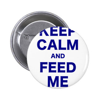 Keep Calm and Feed Me Pins