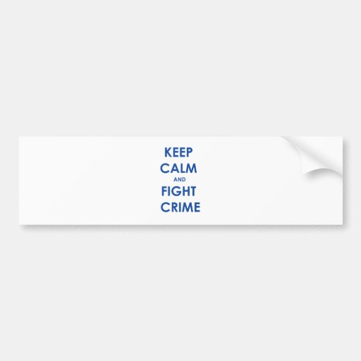 Keep calm and fight crime! bumper stickers