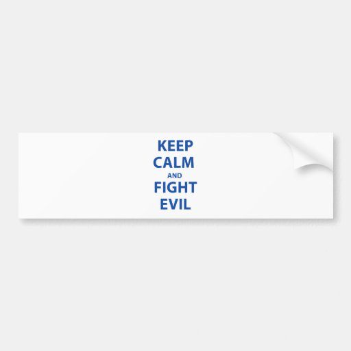 Keep Calm and Fight Evil Bumper Stickers