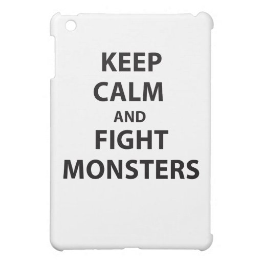Keep Calm and Fight Monsters Case For The iPad Mini