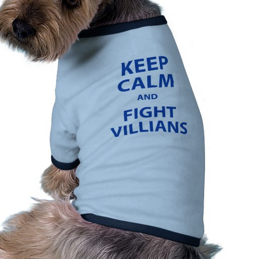 Keep Calm and Fight Villians Dog Tshirt