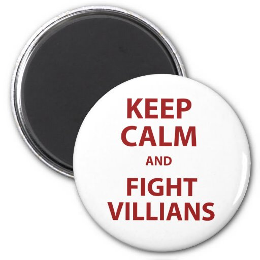 Keep Calm and Fight Villians Refrigerator Magnet