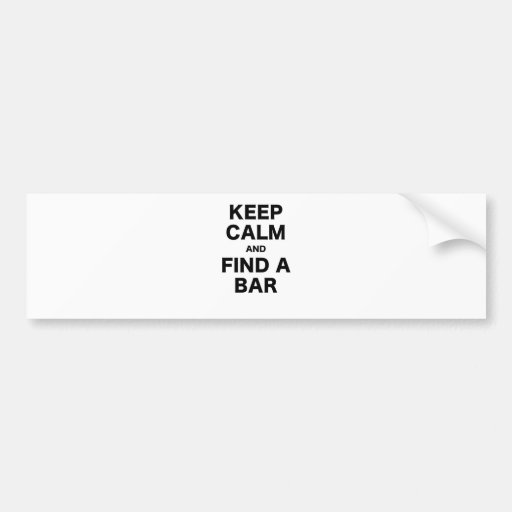 Keep Calm and Find a Bar Bumper Stickers