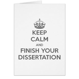 Keep Calm and Finish Your Dissertation Card