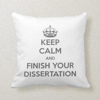 Keep Calm and Finish Your Dissertation Cushion