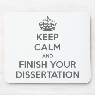 Keep Calm and Finish Your Dissertation Mouse Pad