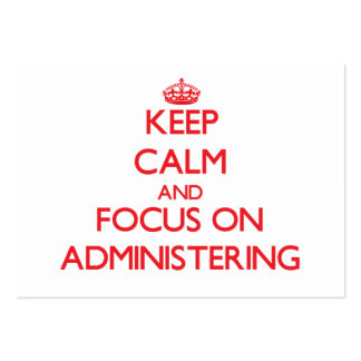 Keep calm and focus on ADMINISTERING Pack Of Chubby Business Cards