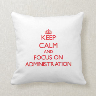 Keep calm and focus on ADMINISTRATION Cushion