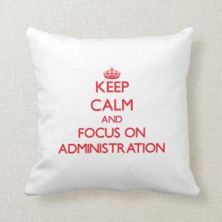 Keep calm and focus on ADMINISTRATION Cushion
