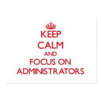 Keep calm and focus on ADMINISTRATORS Pack Of Chubby Business Cards