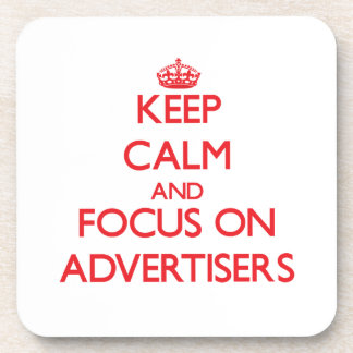 Keep calm and focus on ADVERTISERS Coaster