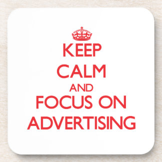 Keep calm and focus on ADVERTISING Coasters