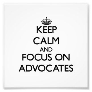 Keep Calm And Focus On Advocates Photograph