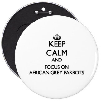 Keep calm and focus on African Grey Parrots Buttons
