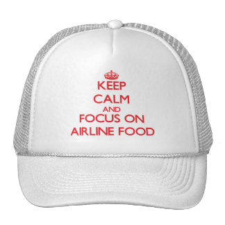 Keep Calm and focus on Airline Food Trucker Hat