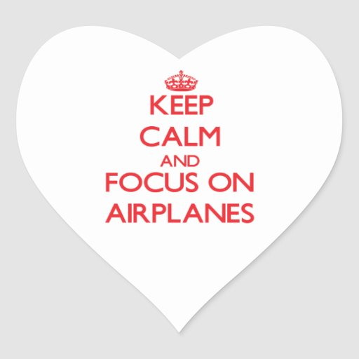 Keep calm and focus on AIRPLANES Stickers