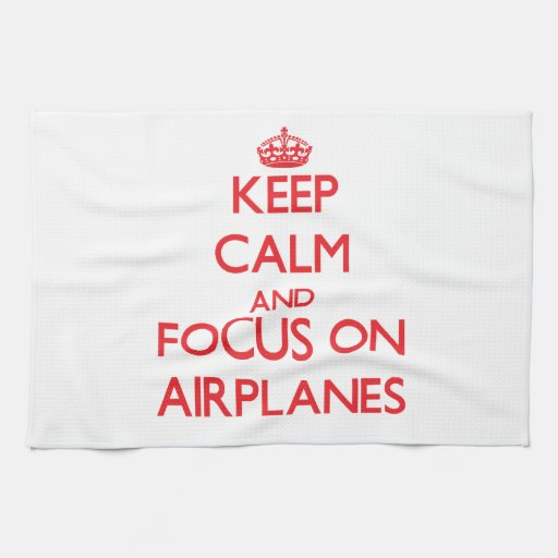Keep calm and focus on AIRPLANES Towels