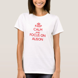 Keep Calm and focus on Alison T-Shirt