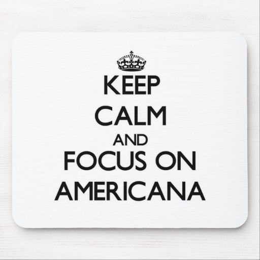 Keep Calm And Focus On Americana Mouse Pads