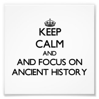 Keep calm and focus on Ancient History Photographic Print
