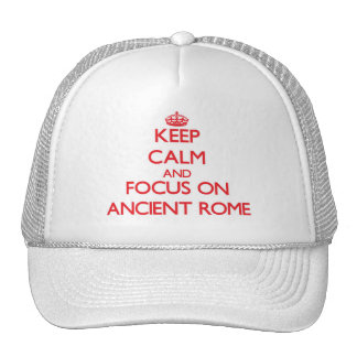 Keep Calm and focus on Ancient Rome Trucker Hat