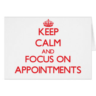 Keep calm and focus on APPOINTMENTS Cards