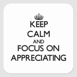 Keep Calm And Focus On Appreciating Square Sticker