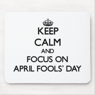 Keep Calm And Focus On April Fools' Day Mouse Pad