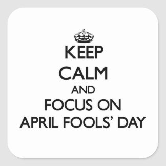 Keep Calm And Focus On April Fools' Day Square Sticker
